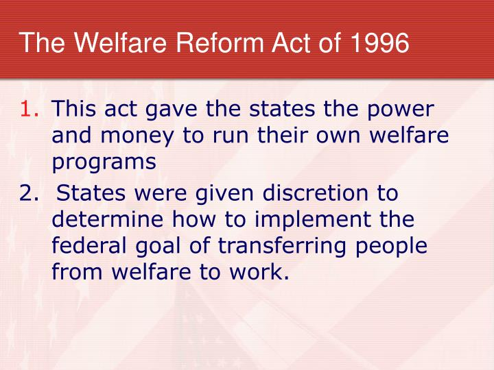 The Welfare Reform Act of 1996