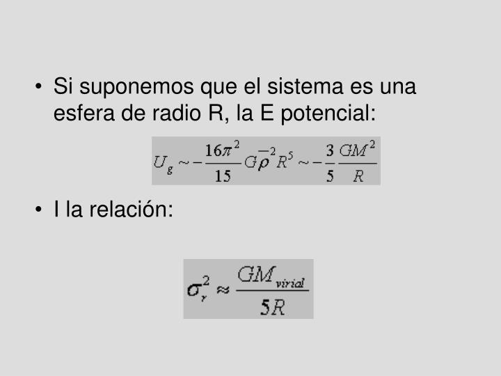 Si suponemos que el sistema es una esfera de radio R, la E potencial: