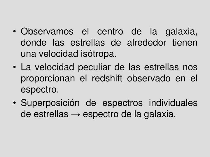 Observamos el centro de la galaxia, donde las estrellas de alrededor tienen una velocidad isótropa.