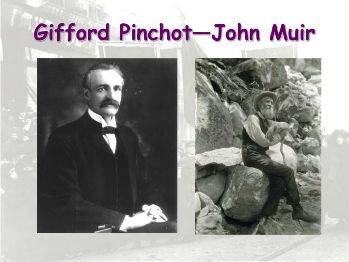 Gifford Pinchot—John Muir