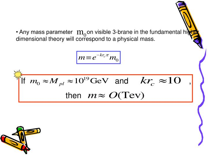 • Any mass parameter         on visible 3-brane in the fundamental higher dimensional theory will correspond to a physical mass.