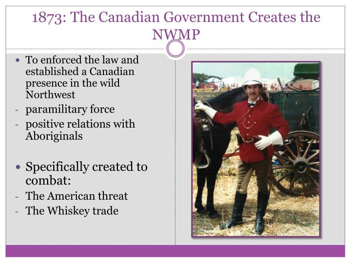 1873 the canadian government creates the nwmp