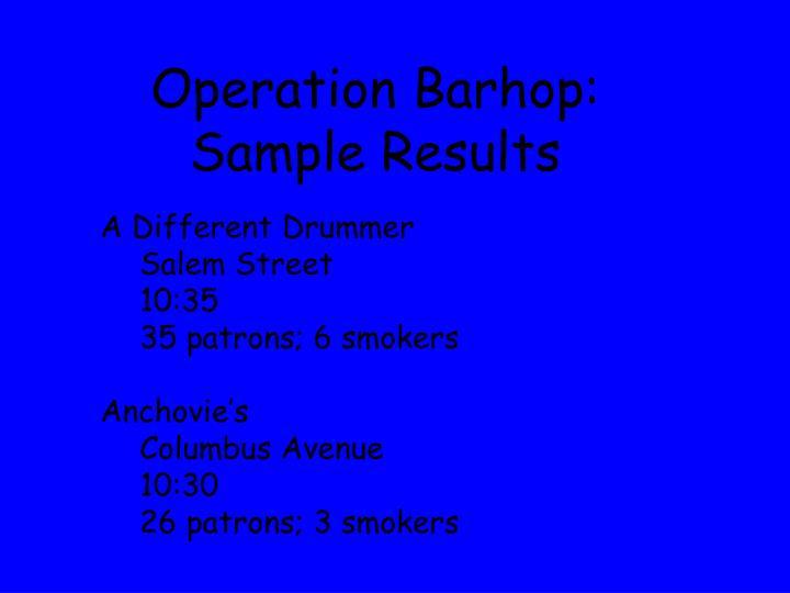 Operation Barhop:  Sample Results