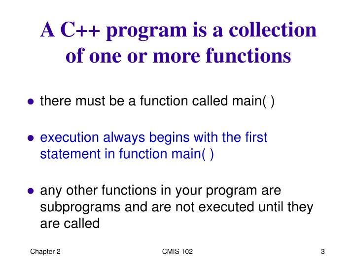 A c program is a collection of one or more functions
