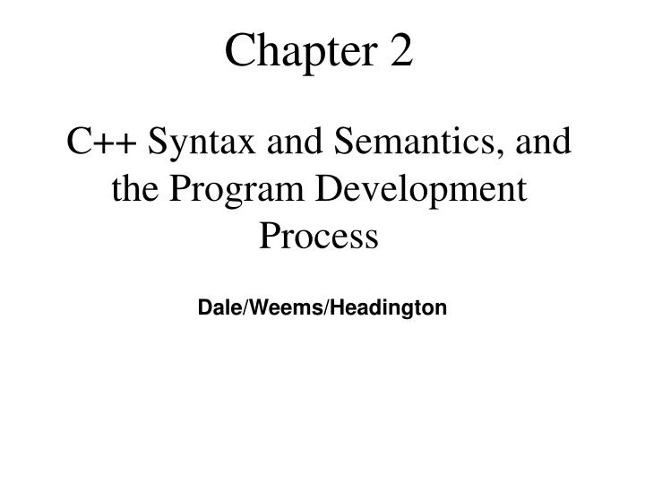 Chapter 2 c syntax and semantics and the program development process