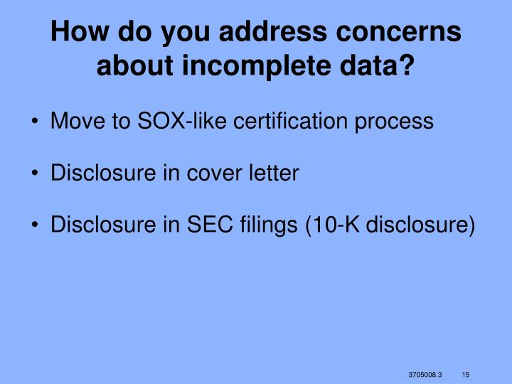 How do you address concerns about incomplete data?