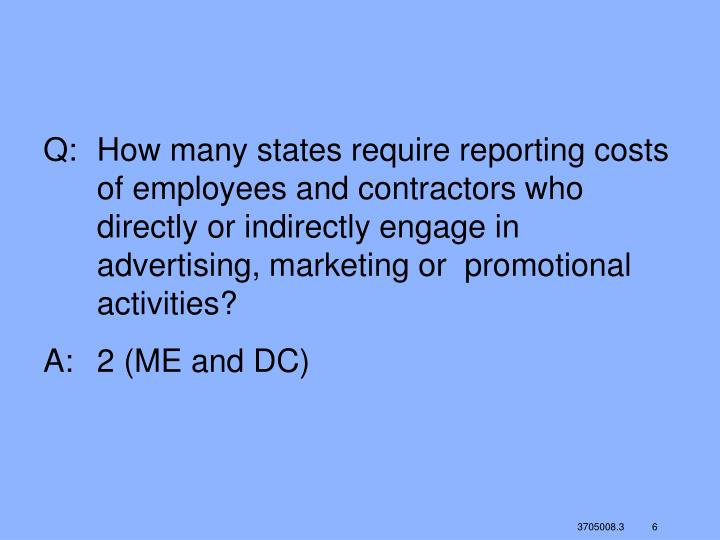Q:	How many states require reporting costs of employees and contractors who directly or indirectly engage in advertising, marketing or  promotional activities?