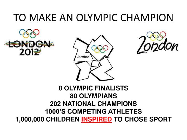 TO MAKE AN OLYMPIC CHAMPION