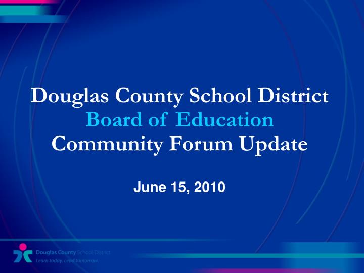 Douglas county school district board of education community forum update june 15 2010