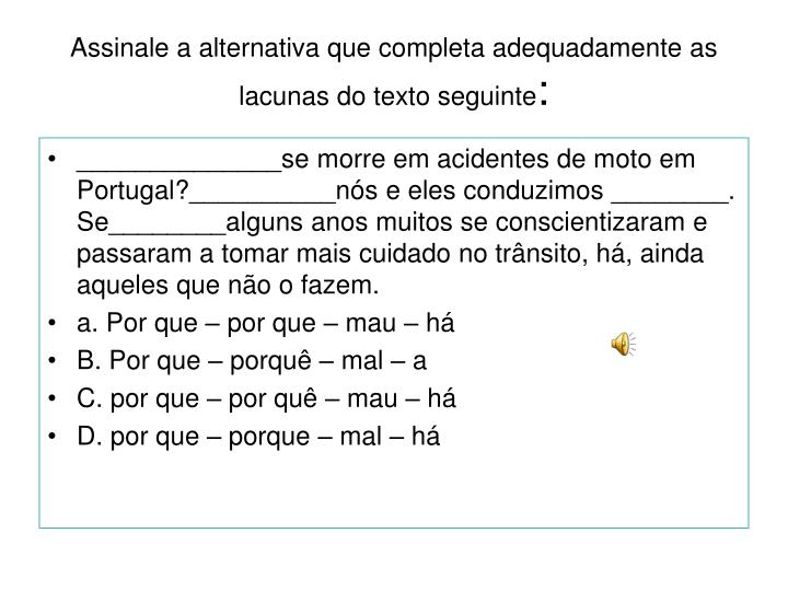 Assinale a alternativa que completa adequadamente as lacunas do texto seguinte