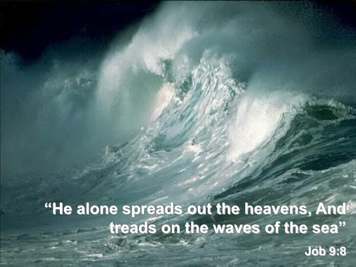 """He alone spreads out the heavens, And treads on the waves of the sea"""