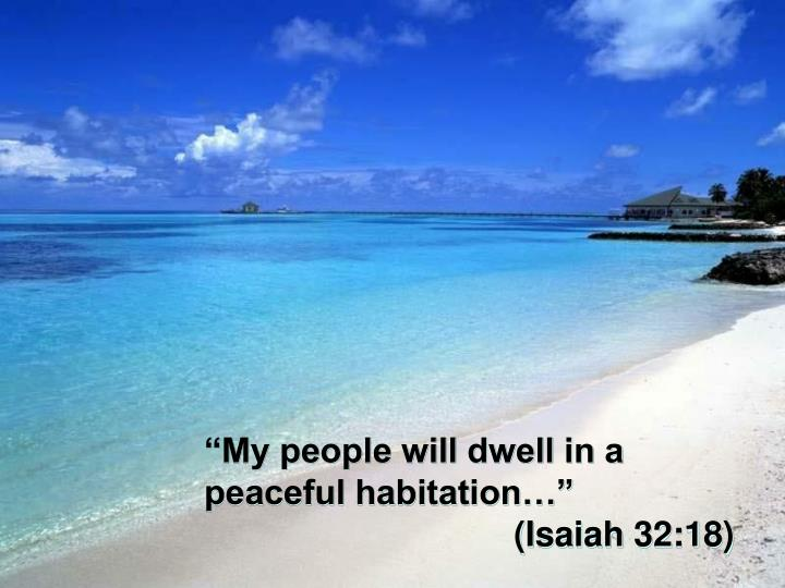 """My people will dwell in a peaceful habitation…"""