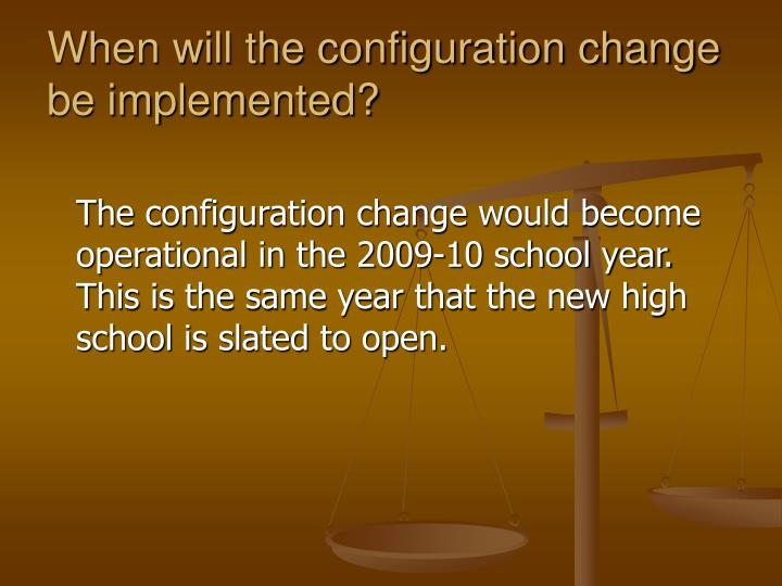 When will the configuration change be implemented?