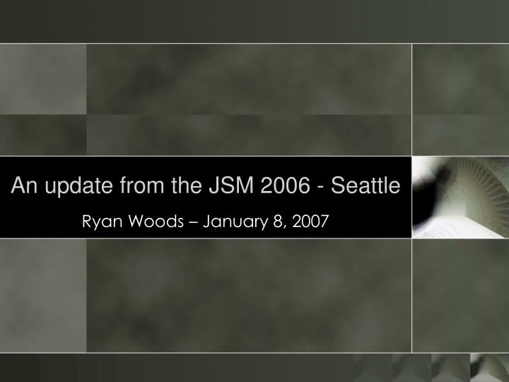 An update from the jsm 2006 seattle