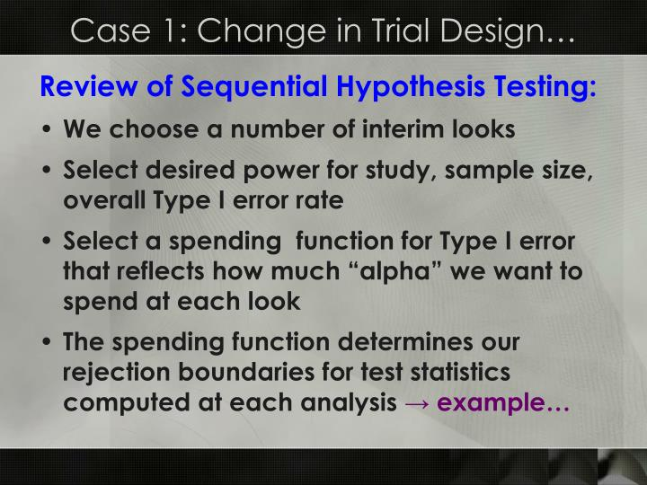 Case 1: Change in Trial Design…