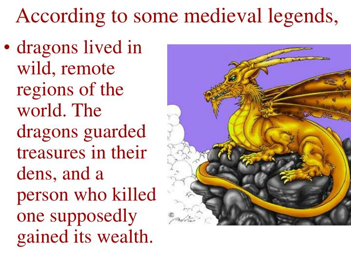 According to some medieval legends,