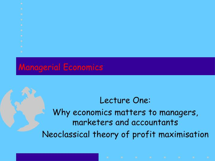 profit maximization in managerial economics Profit maximization model of a firm it may be noted that the concept of cost used in economic theory and managerial economics the simple profit-maximizing.