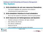 problems in grid scheduling and resource management the system
