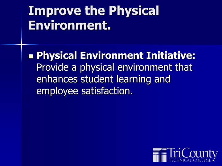 Improve the Physical Environment.