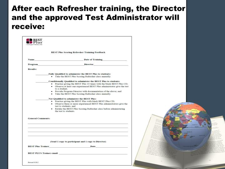 After each Refresher training, the Director and the approved Test Administrator will receive: