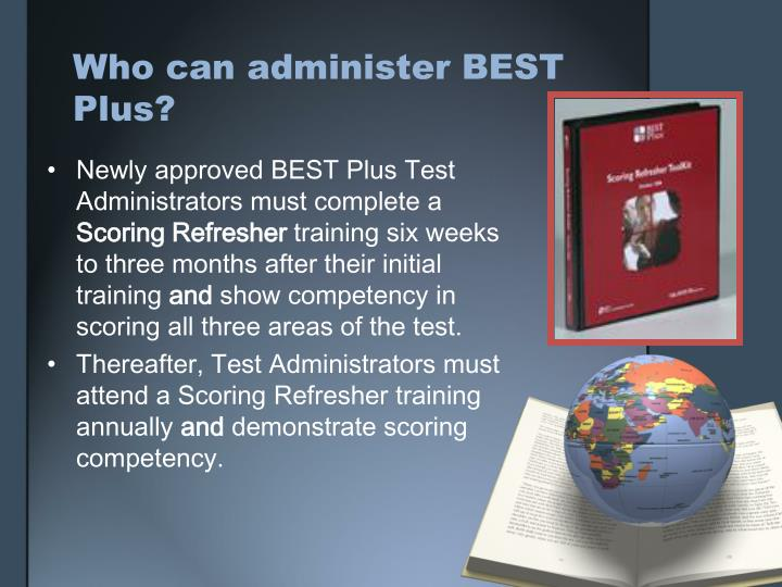 Who can administer BEST Plus?