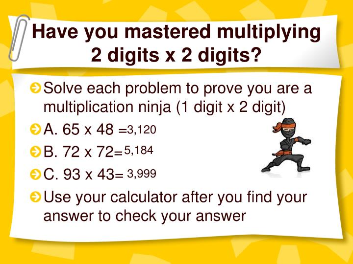 Have you mastered multiplying 2 digits x 2 digits?