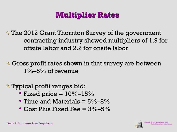 The 2012 Grant Thornton Survey of the government contracting industry showed multipliers of 1.9 for offsite labor and 2.2 for onsite labor