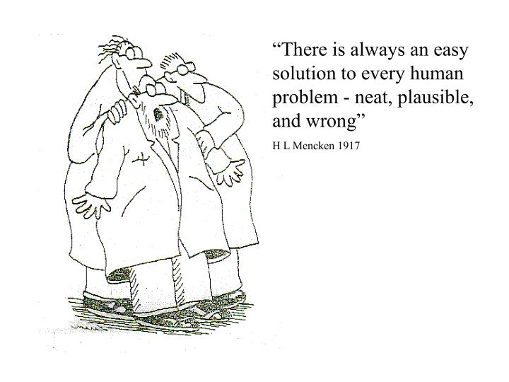 """There is always an easy solution to every human problem - neat, plausible, and wrong"""