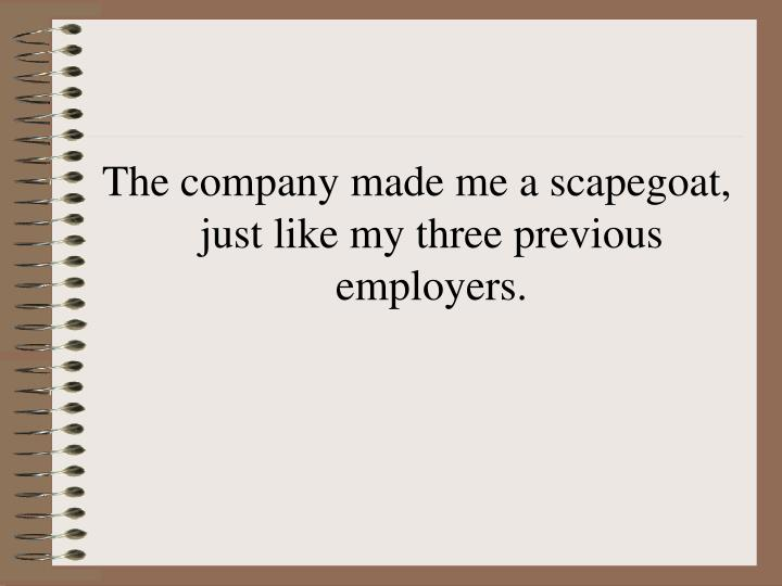 The company made me a scapegoat, just like my three previous employers.