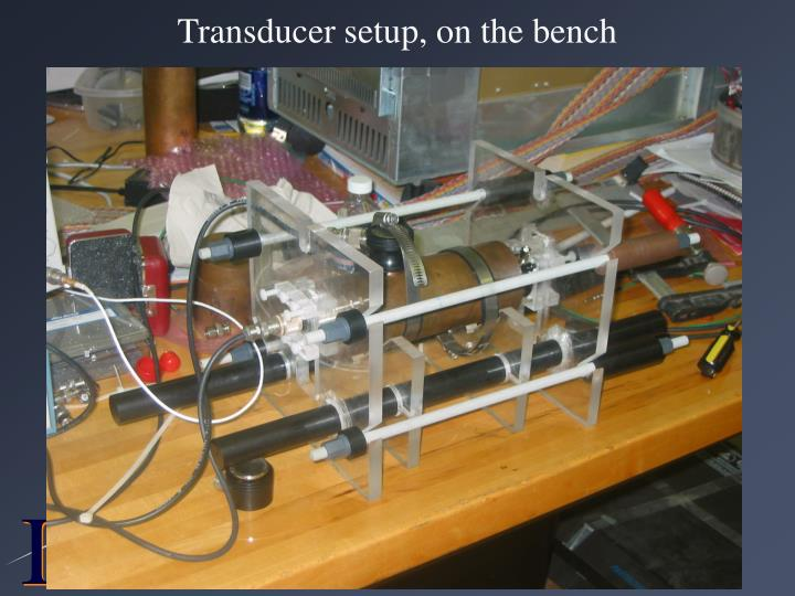 Transducer setup, on the bench