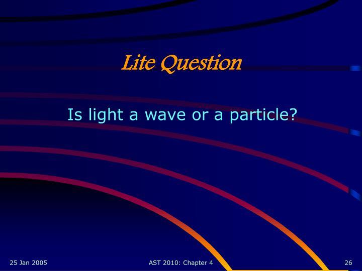 Lite Question