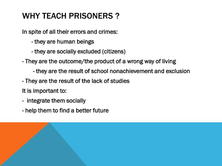 WHY TEACH PRISONERS ?