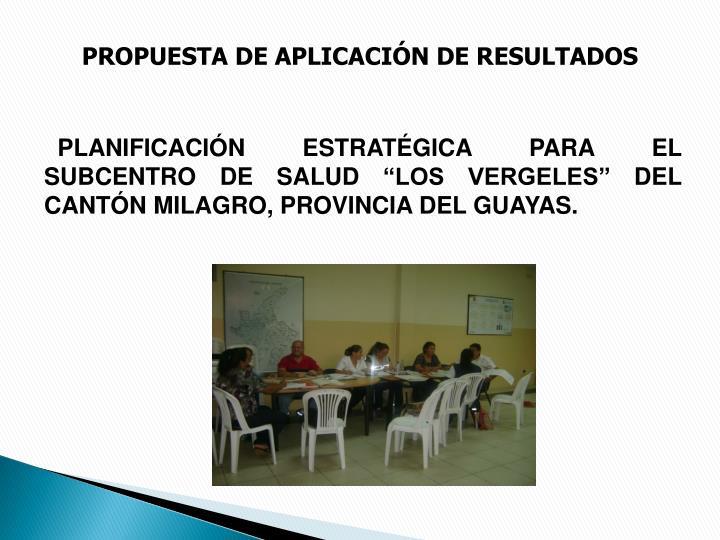 PROPUESTA DE APLICACIÓN DE RESULTADOS