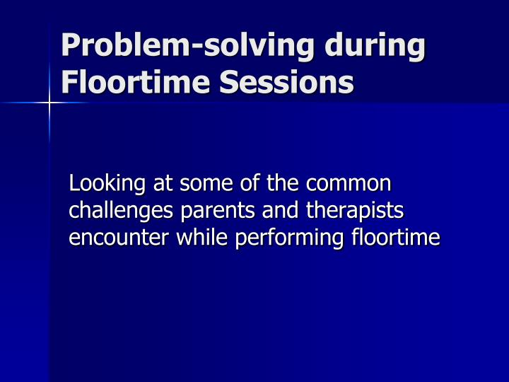 Problem solving during floortime sessions