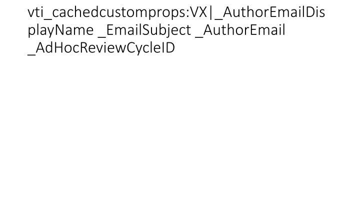 vti_cachedcustomprops:VX _AuthorEmailDisplayName _EmailSubject _AuthorEmail _AdHocReviewCycleID