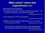 male carers views and experiences cont