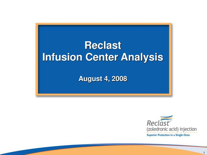 Reclast infusion center analysis august 4 2008