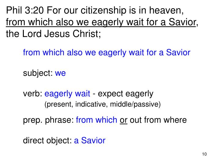 Phil 3:20 For our citizenship is in heaven,