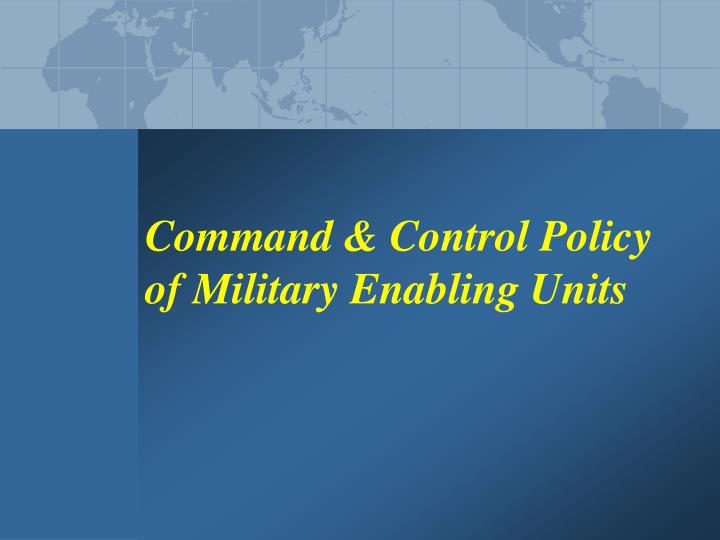 Command & Control Policy of Military Enabling Units