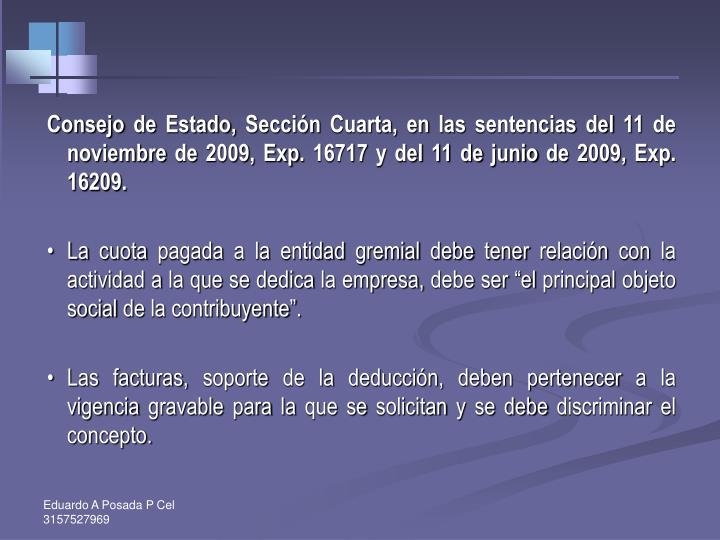 Consejo de Estado, Sección Cuarta, en las sentencias del 11 de noviembre de 2009, Exp. 16717 y del 11 de junio de 2009, Exp. 16209.