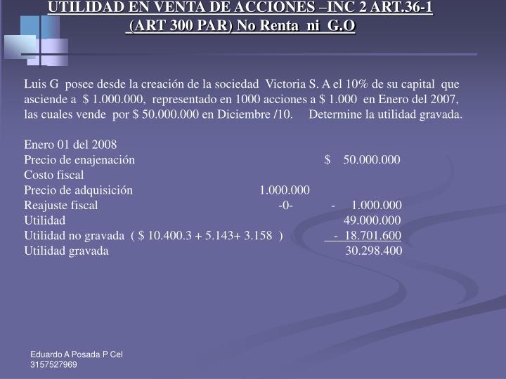 UTILIDAD EN VENTA DE ACCIONES –INC 2 ART.36-1