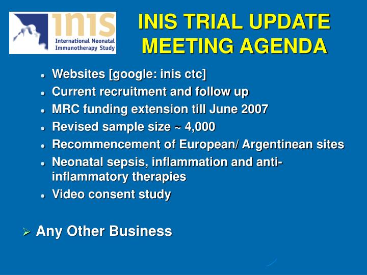 INIS TRIAL UPDATE MEETING AGENDA