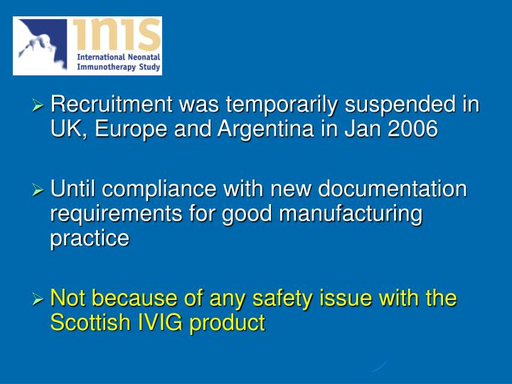 Recruitment was temporarily suspended in UK, Europe and Argentina in Jan 2006