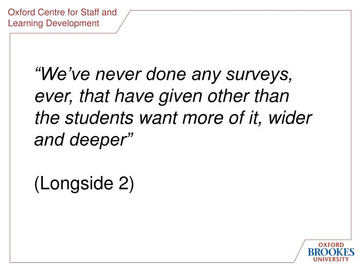 """""""We've never done any surveys, ever, that have given other than the students want more of it, wider and deeper"""""""