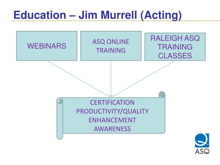 Education – Jim Murrell (Acting)