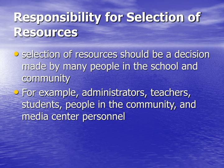 Responsibility for selection of resources