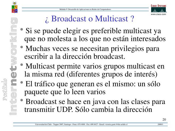 ¿ Broadcast o Multicast ?