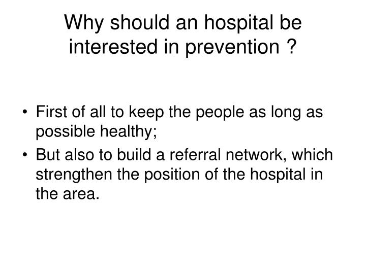 Why should an hospital be interested in prevention ?