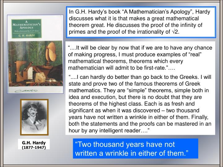 """....It will be clear by now that if we are to have any chance of making progress, I must produce examples of ""real"" mathematical theorems, theorems which every mathematician will admit to be first-rate.""…."