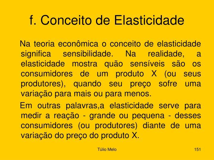 f. Conceito de Elasticidade